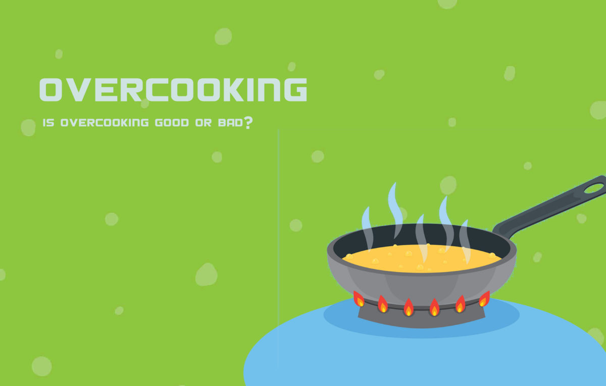 Is overcooking good or bad?